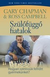 Gary Chapman, Ross Campbell - Szülőfüggő fiatalok - Hogyan szeressük felnőtt gyerekünket? [eKönyv: epub, mobi]