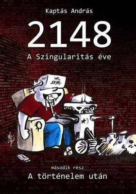 András Kaptás - 2148 A Szingularitás éve 2. rész - A Történelem után