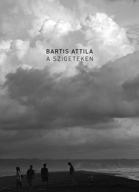 Bartis Attila - A szigeteken