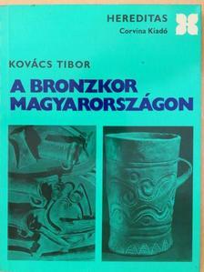 Kovács Tibor - A bronzkor Magyarországon [antikvár]