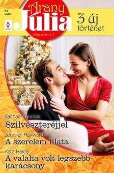 Jennifer Hayward; Kate Hardy Rachael Thomas; - Arany Júlia 51. - Szilveszter éjjel; A szerelem illata; A valaha volt legszebb karácsony [eKönyv: epub, mobi]