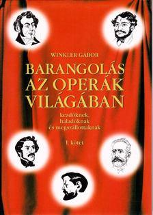 Winkler Gábor - Barangolás az operák világában kezdőknek, haladóknak és megszállottaknak I. [antikvár]