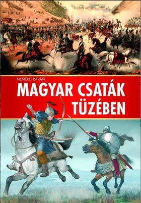 NEMERE ISTVÁN - Magyar csaták tüzében