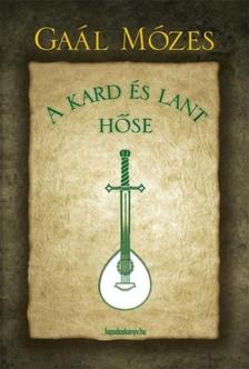 GAÁL MÓZES - A kard és lant hőse [eKönyv: epub, mobi]
