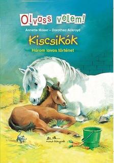 Anette Moser - Dorothea Ackroyd - Kiscsikók - Olvass velem!