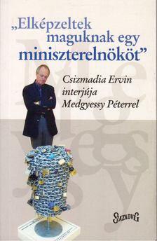 Csizmadia Ervin - Elképzeltek maguknak egy miniszterelnököt [antikvár]