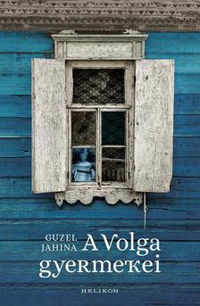 JAHINA, GUZEL - A Volga gyermekei
