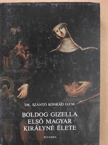 Dr. Szántó Konrád - Boldog Gizella első magyar királyné élete [antikvár]