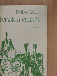 Duba Gyula - Ívnak a csukák [antikvár]