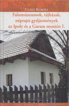 Csáky Károly - Falumúzeumok, tájházak, néprajzi gyűjtemények az Ipoly és a Garam mentén I. [antikvár]