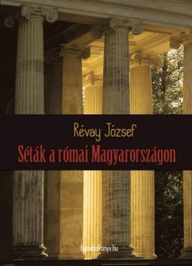 RÉVAY JÓZSEF - Séták a római Magyarországon [eKönyv: epub, mobi]