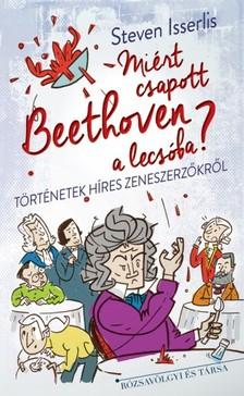 Steven Isserlis - Miért csapott Beethoven a lecsóba? [eKönyv: epub, mobi]