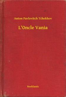 Anton Pavlovics Csehov - L Oncle Vania [eKönyv: epub, mobi]