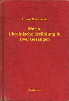 Malczewski Antoni - Maria. Ukrainische Erzählung in zwei Gesangen [eKönyv: epub, mobi]