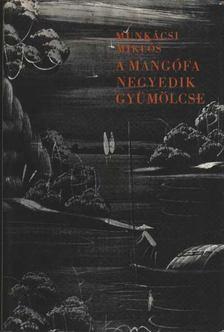 Munkácsi Miklós - A mangófa negyedik gyümölcse [antikvár]