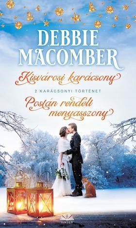 Debbie Macomber - Kisvárosi Karácsony + Postán rendelt menyasszony
