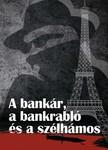 DOBNIK JÁNOS IVÁN - A bankár a bankrabló és a szélhámos [eKönyv: epub, mobi, pdf]