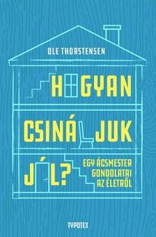 Ole Thorstensen - Hogyan csináljuk jól? -Egy ácsmester gondolatai az életről [eKönyv: epub, mobi]