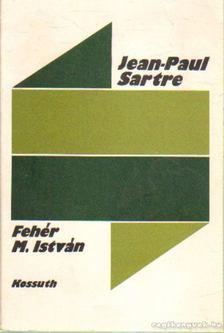 Fehér M. István - Jean-Paul Sartre [antikvár]