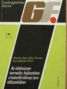 Kiss Ferenc - Az élelmiszer-termelés fejlesztése a hatodik ötéves terv időszakában [antikvár]