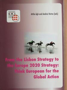 Ágh Attila - From the Lisbon Strategy to the Europe 2020 Strategy: Think European for the Global Action [antikvár]