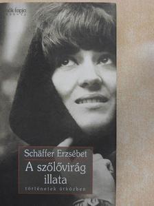 Schäffer Erzsébet - A szőlővirág illata [antikvár]