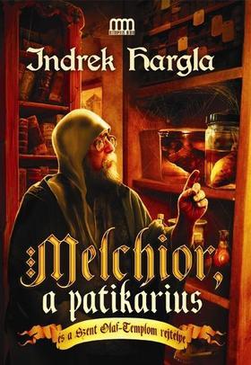 HARGLA, INDREK - Melchior, a patikárius és a Szent Olaf-Templom rejtélye