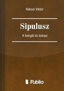 Rákosi Viktor - Sipulusz - A bengál és leánya [eKönyv: pdf, epub, mobi]