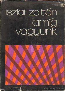 Iszlai Zoltán - Amíg vagyunk [antikvár]
