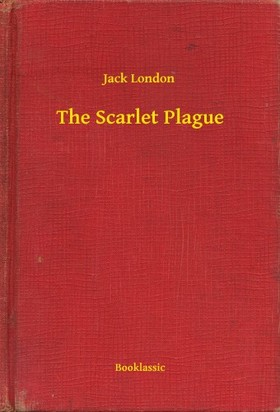 Jack London - The Scarlet Plague [eKönyv: epub, mobi]
