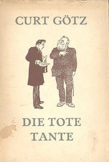 GÖTZ, CURT - Die Tote Tante [antikvár]