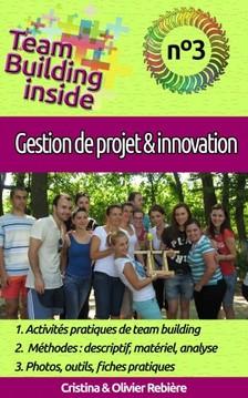 Olivier Rebiere Cristina Rebiere, - Team Building inside n°3 - gestion de projet & innovation [eKönyv: epub, mobi]