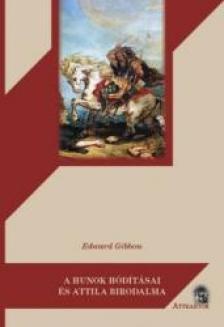 Gibbon, Edward - A hunok hódításai és Attila birodalma ***