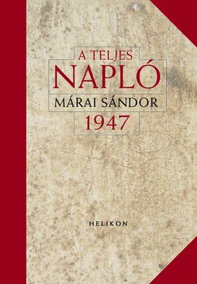 MÁRAI SÁNDOR - A TELJES NAPLÓ 1947 - KÖTÖTT