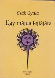 Csák Gyula - Egy május fejfájára [antikvár]