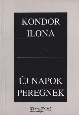 Kondor Ilona - Új napok peregnek [antikvár]