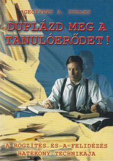Geoffrey A. Dudley - Duplázd meg a tanulóerődet! [antikvár]