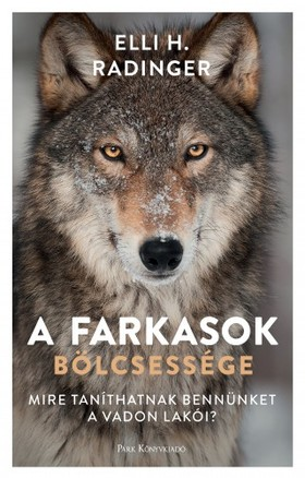 Radinger, Elli H. - A farkasok bölcsessége - Mire taníthatnak bennünket a vadon lakói? [eKönyv: epub, mobi]