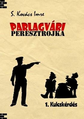 Imre S. Kovács - Parlagvári peresztrojka - 1. Kulcskérdés [eKönyv: epub, mobi]