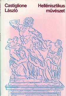 Castiglione László - Hellénisztikus művészet [antikvár]