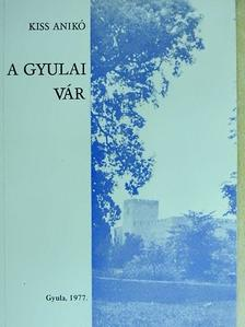 Kiss Anikó - A gyulai vár [antikvár]