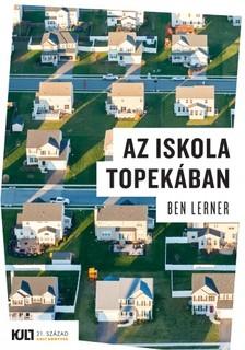 Ben Lerner - Az iskola Topekában [eKönyv: epub, mobi]