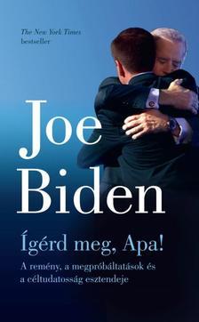 Joe Biden - Ígérd meg, Apa!  - A remény, a megpróbáltatások és a céltudatosság esztendeje