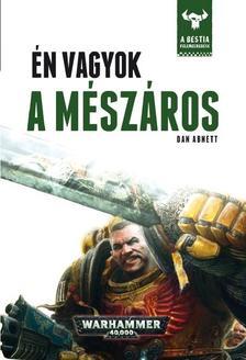 Dan Abnett - ÉN VAGYOK A MÉSZÁROS - WARHAMMER 40000