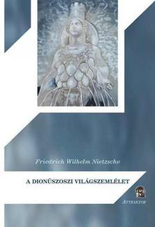 Friedrich Nietzsche - A dionüszoszi világszemlélet ***