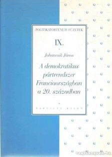 Johancsik János - A demokratikus pártrendszer Franciaországban a 20. században [antikvár]