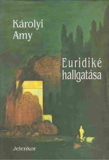 Károlyi Amy - Euridiké hallgatása [antikvár]