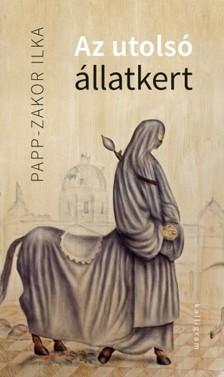 Papp-Zakor Ilka - Az utolsó állatkert [eKönyv: epub, mobi]