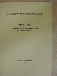 Varga András - A Szegedi Minorita Könyvtár a XVIII. században [antikvár]