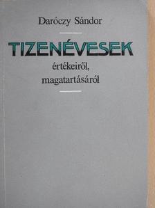 Daróczy Sándor - Tizenévesek értékeiről, magatartásáról [antikvár]